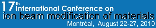 17th International Conference on Ion Beam Modification of Materials - IBMM 2010 - Montreal August 22-27, 2010